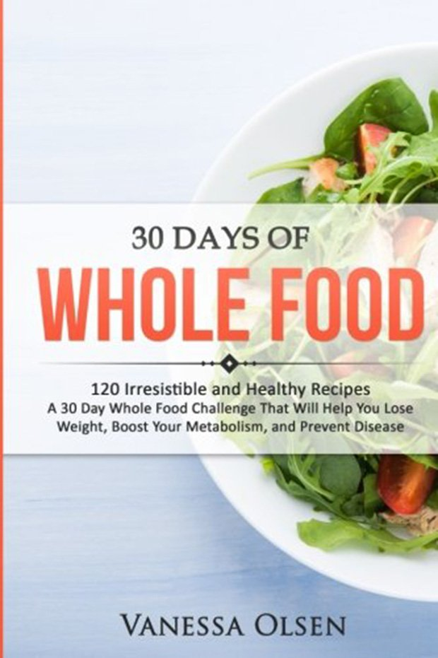 Top 5 Cookbooks to Get You Through Whole 30: 30 Days of Whole Food: 120 Irresistible and Healthy Recipes Cookbook