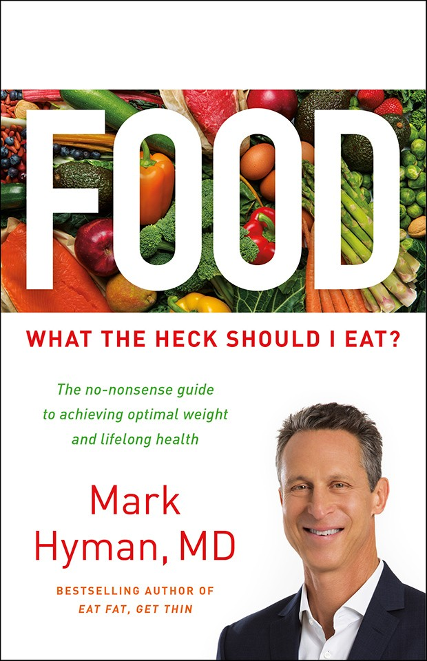 Dr. Mark Hyman's Food: What the Heck Should I Eat?